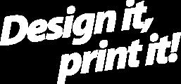 Print it, Design it!